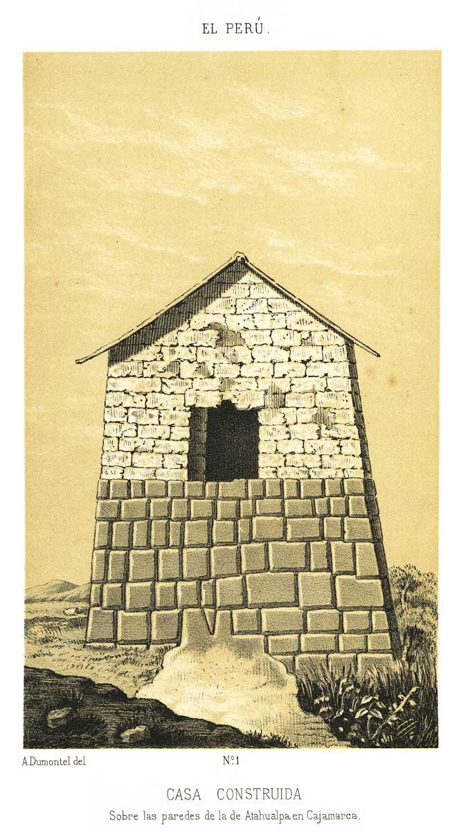 """""""Casa construida sobre las paredes de la de Atahualpa en Cajamarca"""", Antonio Raimondi, """"El Perú"""", tomo II, 1876."""