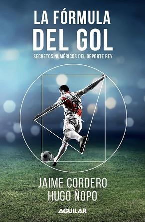 La fórmula del gol. Secretos númericos del deporte rey, por el periodista Jaime Cordero y el economista Hugo Ñopo.