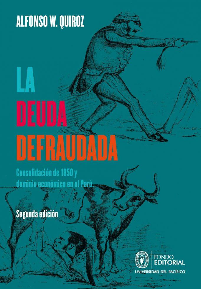 """""""La deuda defraudada. Consolidación de 1850 y dominio económico en el Perú"""" de Alfonso W. Quiroz"""