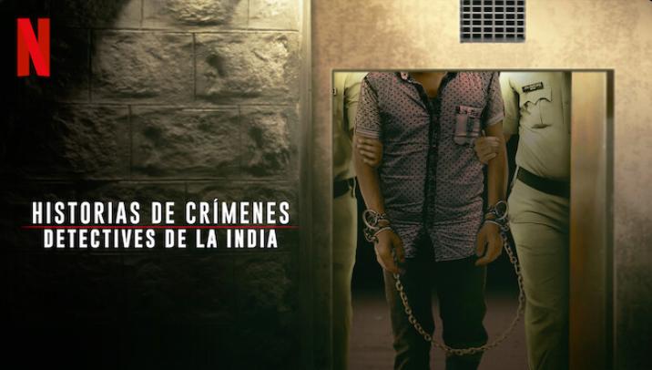 Historias de crímenes_ Detectives de la India - netflix setiembre